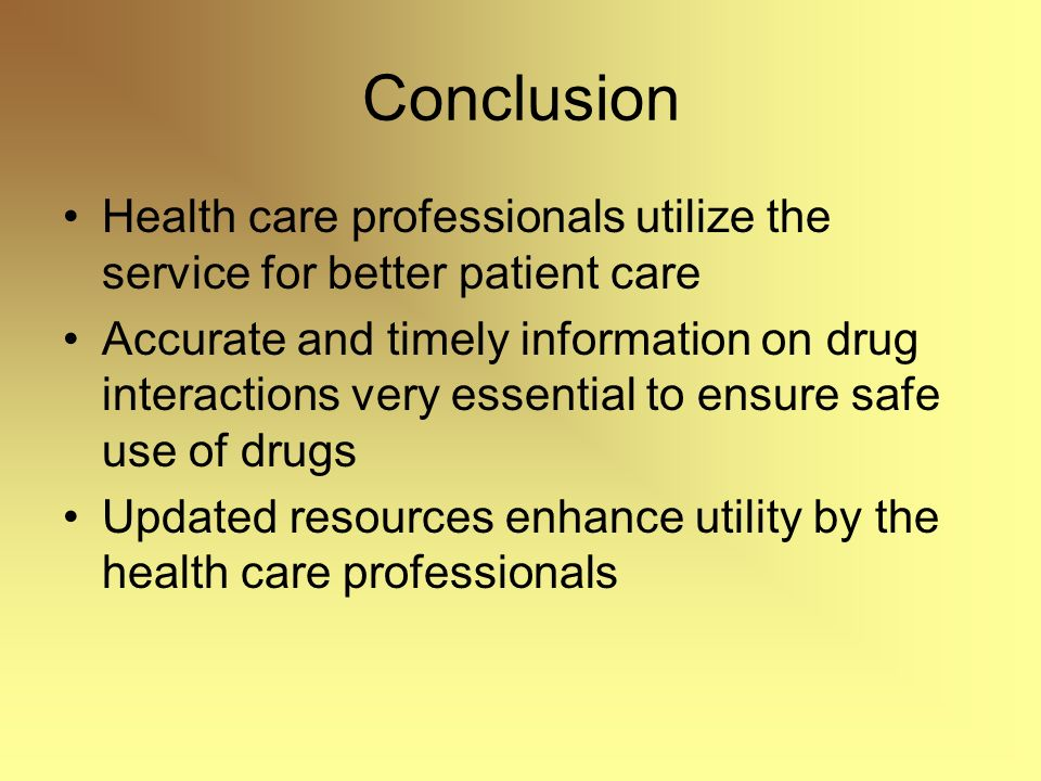Conclusion Health care professionals utilize the service for better patient care Accurate and timely information on drug interactions very essential t