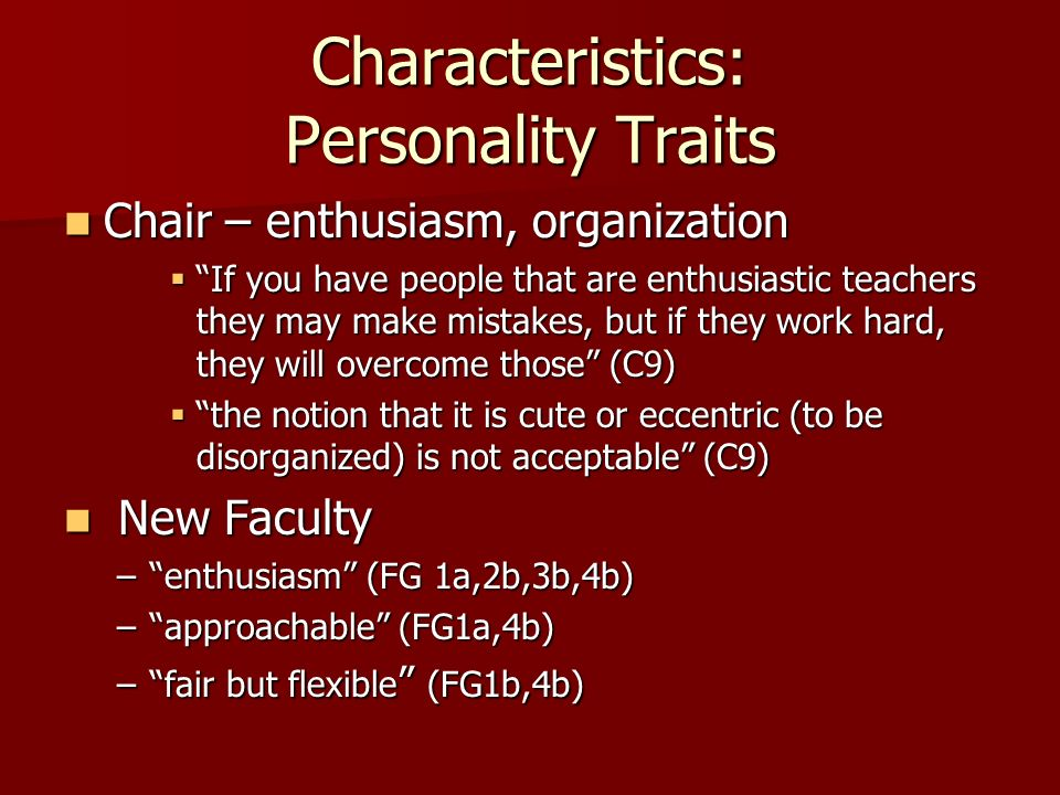 Characteristics: Personality Traits Chair – enthusiasm, organization Chair – enthusiasm, organization If you have people that are enthusiastic teacher