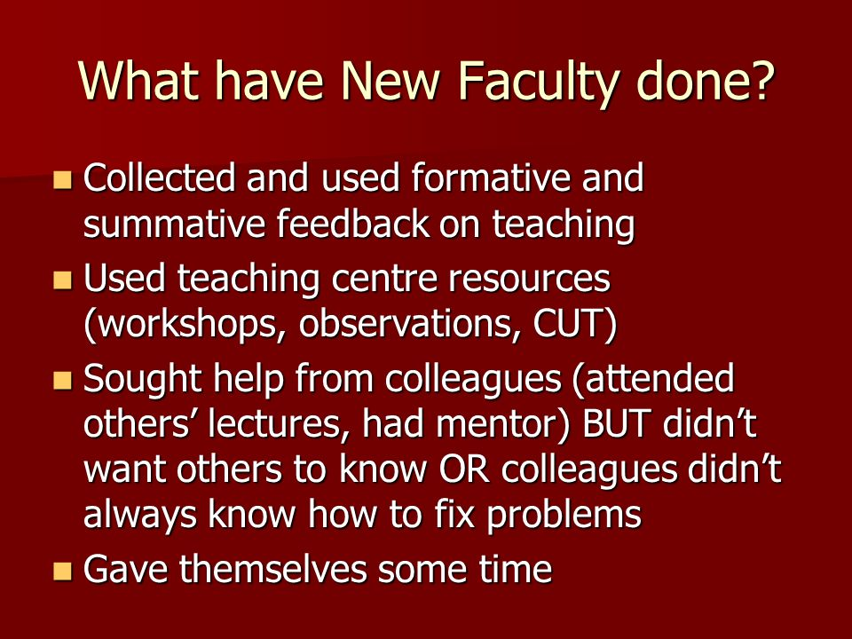 What have New Faculty done? Collected and used formative and summative feedback on teaching Collected and used formative and summative feedback on tea