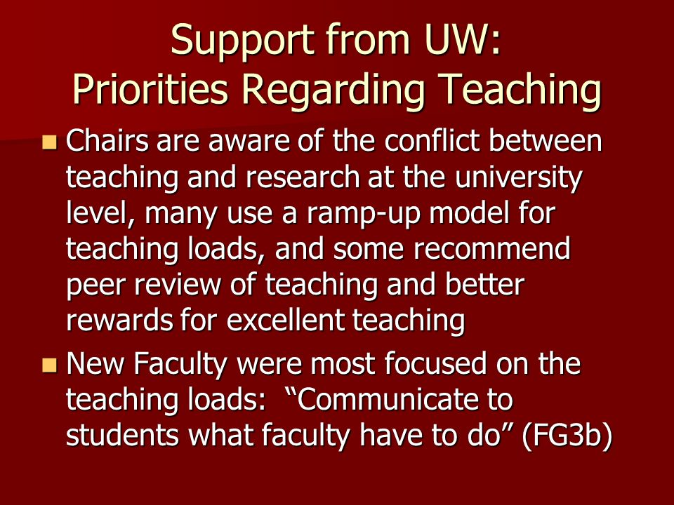 Support from UW: Priorities Regarding Teaching Chairs are aware of the conflict between teaching and research at the university level, many use a ramp