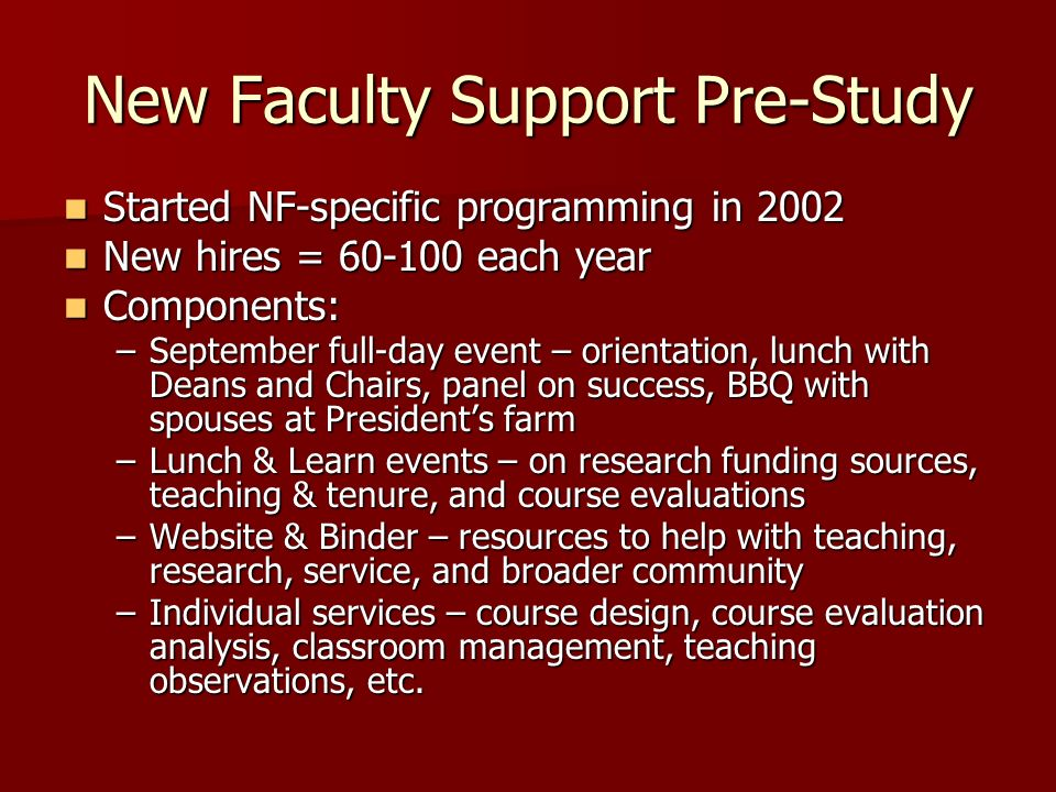 New Faculty Support Pre-Study Started NF-specific programming in 2002 Started NF-specific programming in 2002 New hires = 60-100 each year New hires =
