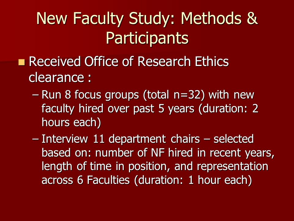 New Faculty Study: Methods & Participants Received Office of Research Ethics clearance : Received Office of Research Ethics clearance : –Run 8 focus g