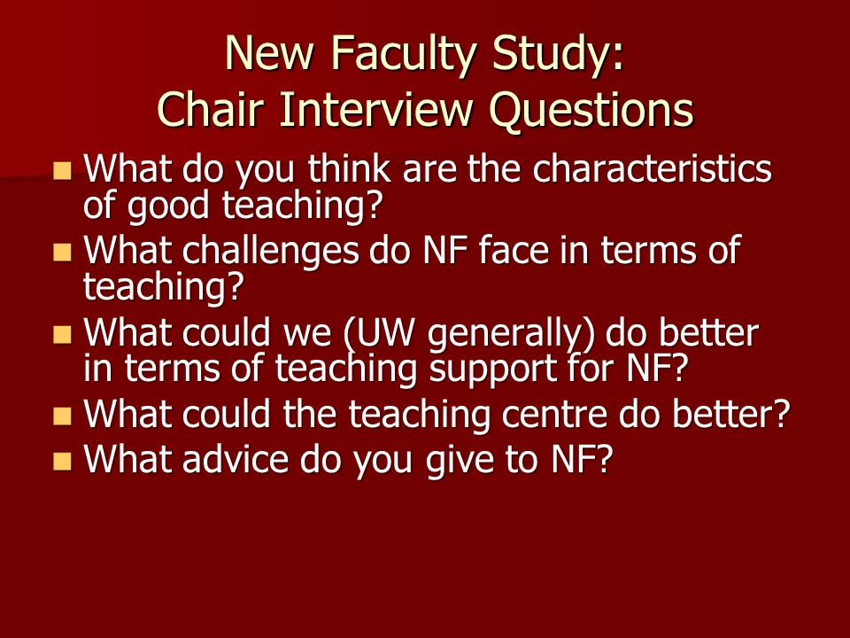 New Faculty Study: Chair Interview Questions What do you think are the characteristics of good teaching.