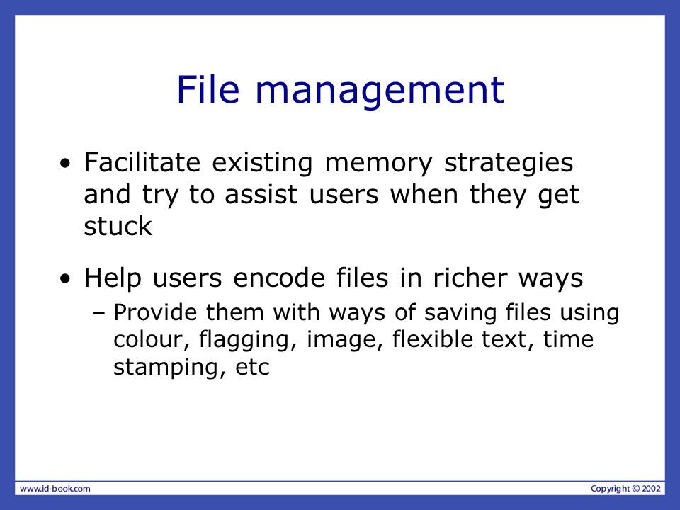 File management Facilitate existing memory strategies and try to assist users when they get stuck Help users encode files in richer ways –Provide them