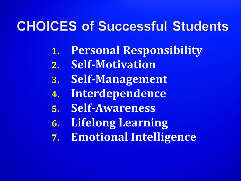 1. Personal Responsibility 2. Self-Motivation 3. Self-Management 4. Interdependence 5. Self-Awareness 6. Lifelong Learning 7. Emotional Intelligence