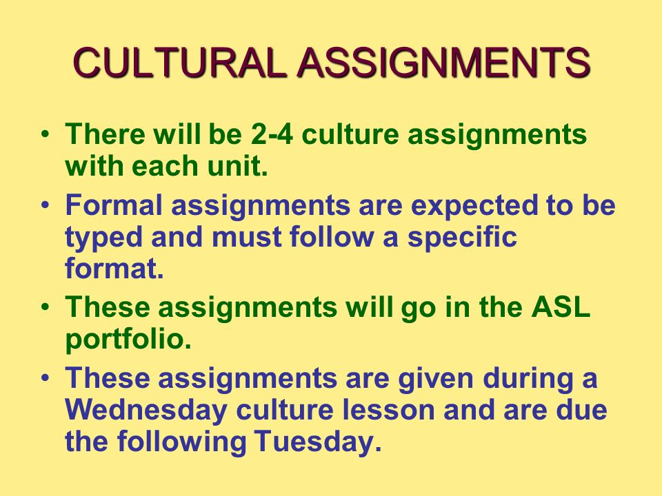 CULTURAL ASSIGNMENTS There will be 2-4 culture assignments with each unit. Formal assignments are expected to be typed and must follow a specific form