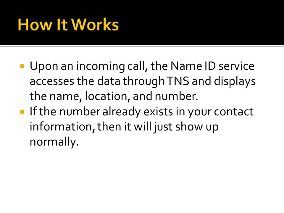 Upon an incoming call, the Name ID service accesses the data through TNS and displays the name, location, and number. If the number already exists in