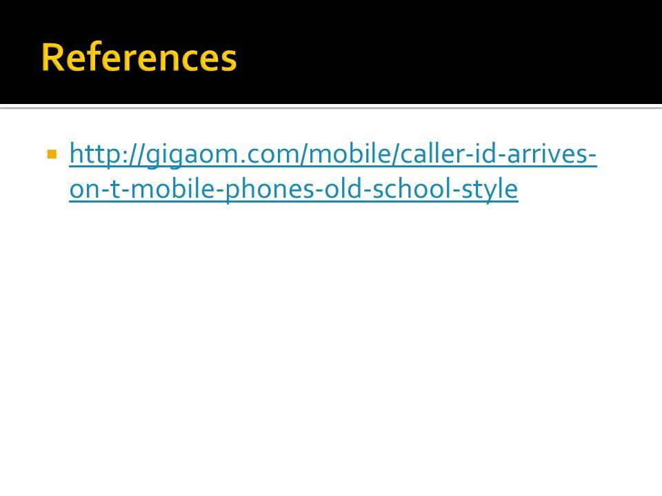http://gigaom.com/mobile/caller-id-arrives- on-t-mobile-phones-old-school-style http://gigaom.com/mobile/caller-id-arrives- on-t-mobile-phones-old-school-style