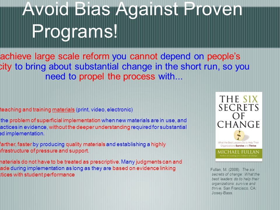 Avoid Bias Against Proven Programs! High quality teaching and training materials (print, video, electronic) There is still the problem of superficial