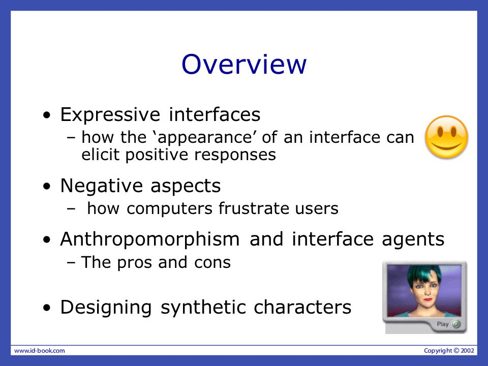 Overview Expressive interfaces –how the appearance of an interface can elicit positive responses Negative aspects – how computers frustrate users Anth