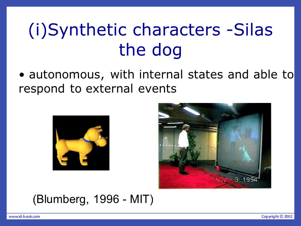 (i)Synthetic characters -Silas the dog (Blumberg, 1996 - MIT) autonomous, with internal states and able to respond to external events