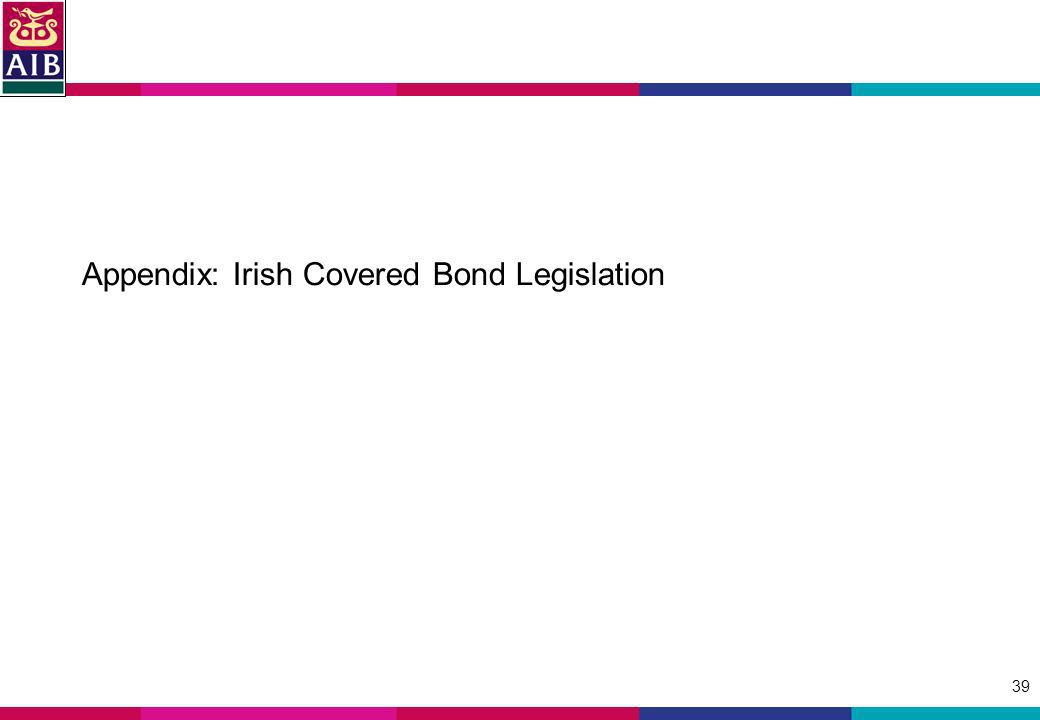 39 Appendix: Irish Covered Bond Legislation