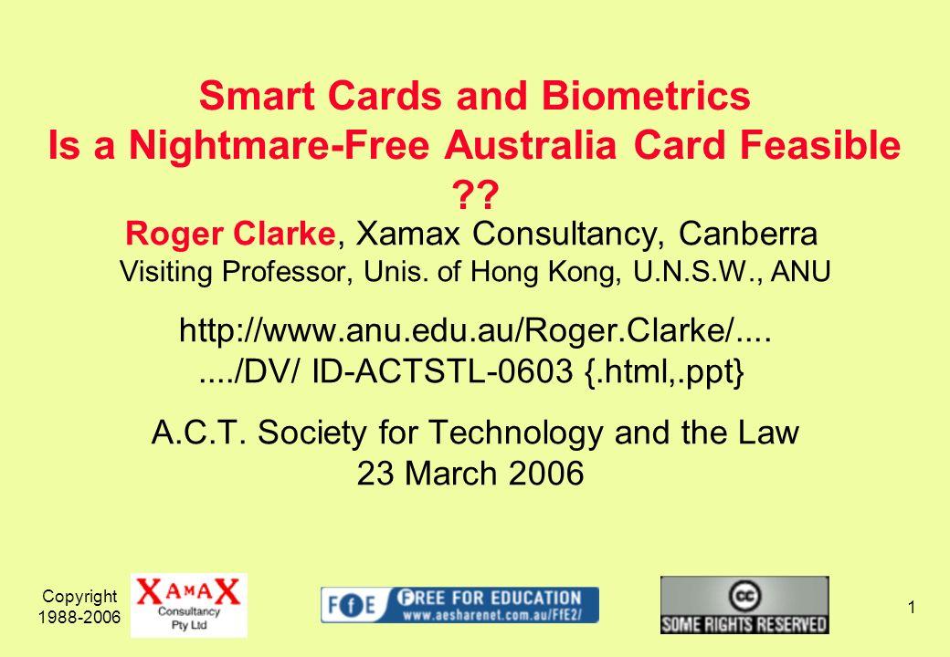 Copyright 1988-2006 2 1.National Id Schemes 2.Smart Cards 3.Biometrics 4.Politics Is a Nightmare-Free Australia Card Feasible ??