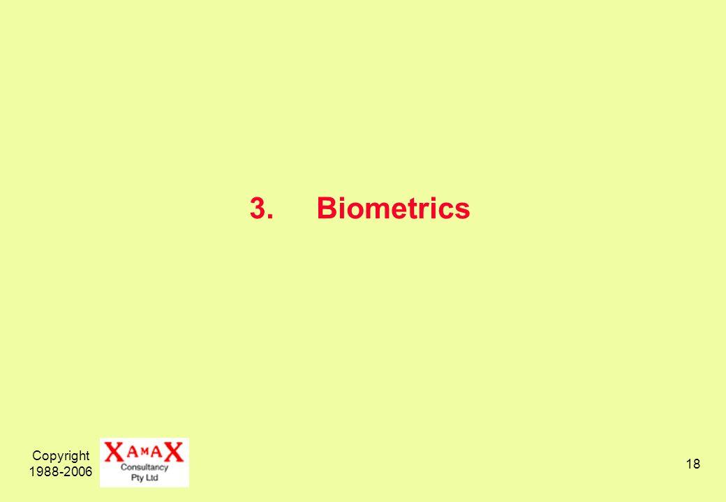 Copyright 1988-2006 18 3.Biometrics