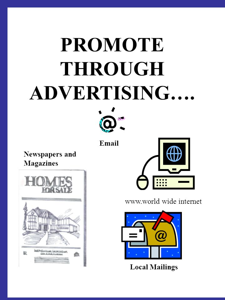 PROMOTE THROUGH ADVERTISING…. Local Mailings Email Newspapers and Magazines www.world wide internet