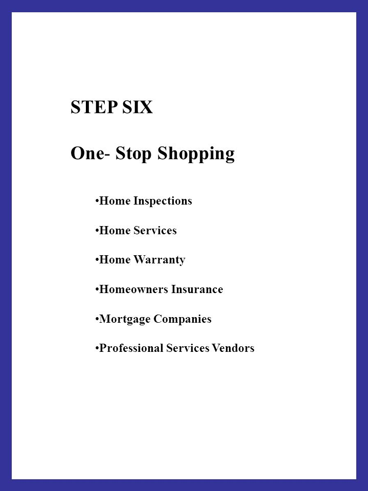 STEP SIX One- Stop Shopping Home Inspections Home Services Home Warranty Homeowners Insurance Mortgage Companies Professional Services Vendors