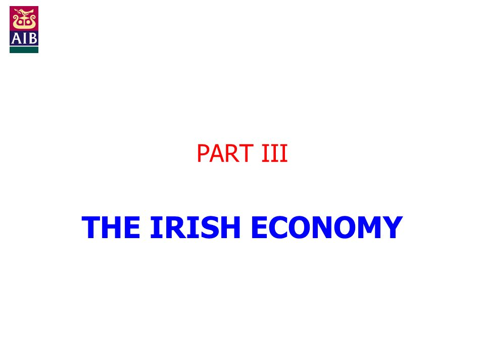 PART III THE IRISH ECONOMY