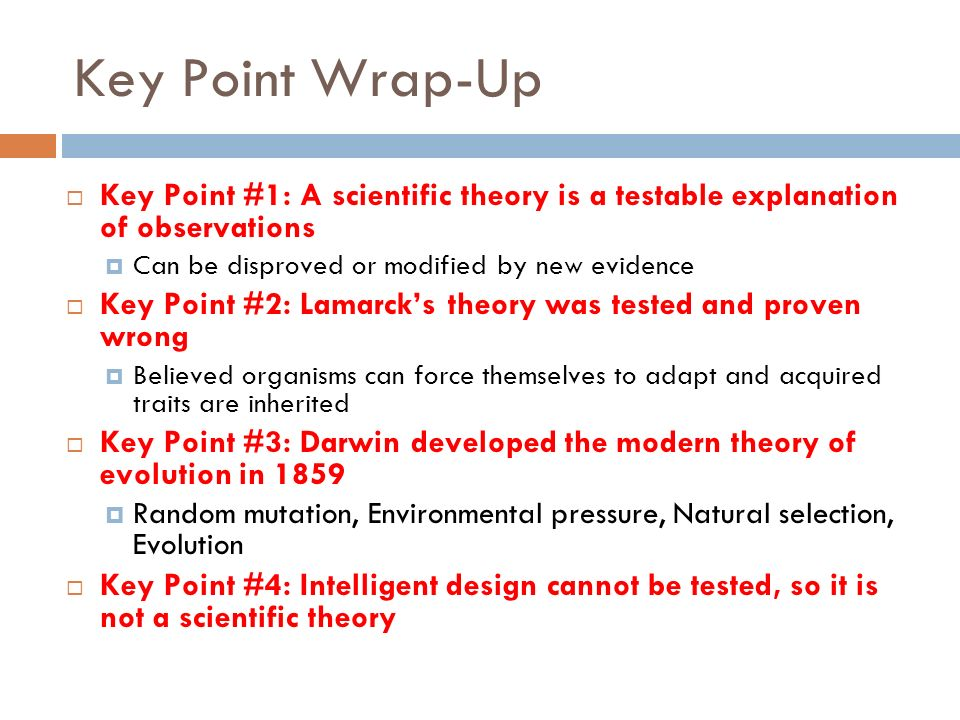 Key Point Wrap-Up Key Point #1: A scientific theory is a testable explanation of observations Can be disproved or modified by new evidence Key Point #