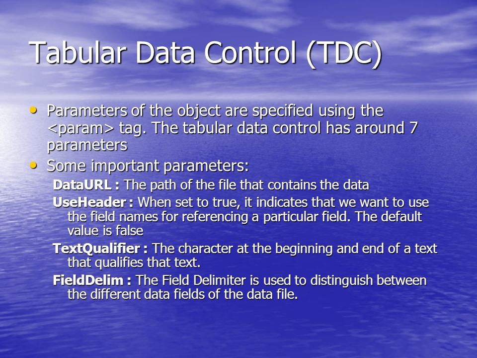 Tabular Data Control (TDC) Parameters of the object are specified using the tag.