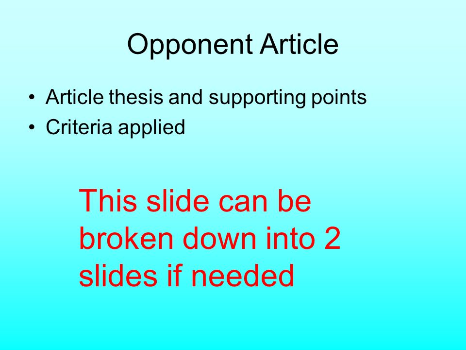 Opponent Article Article thesis and supporting points Criteria applied This slide can be broken down into 2 slides if needed