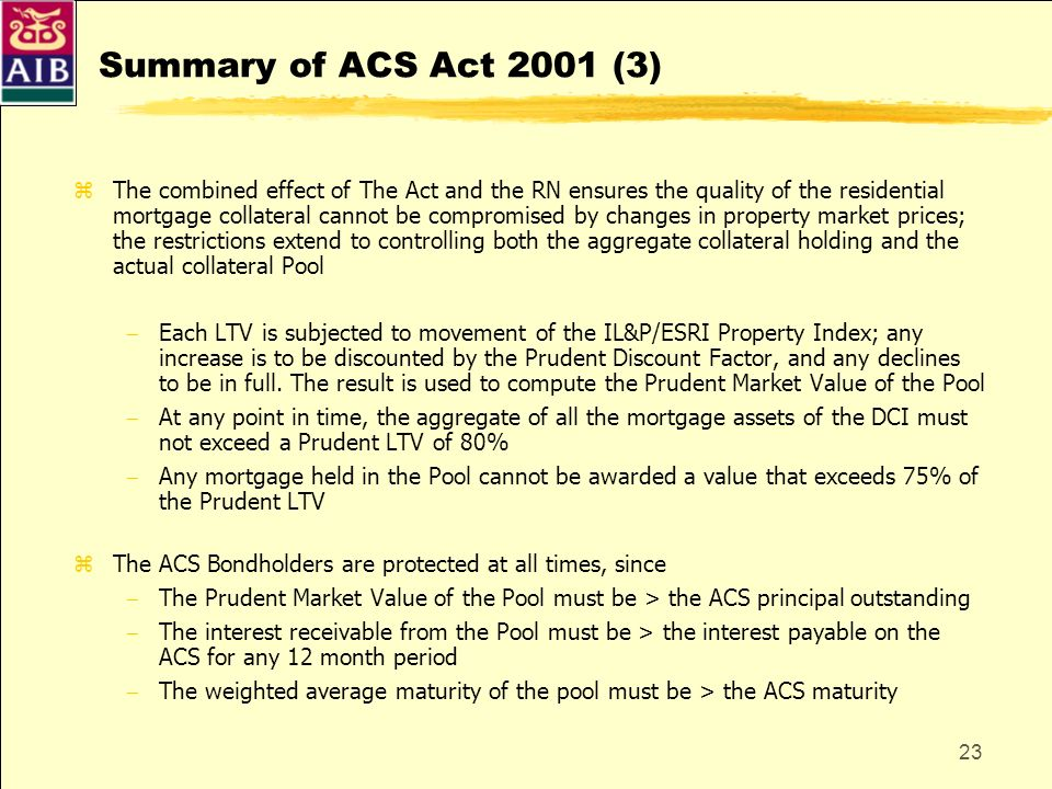 23 Summary of ACS Act 2001 (3) zThe combined effect of The Act and the RN ensures the quality of the residential mortgage collateral cannot be comprom