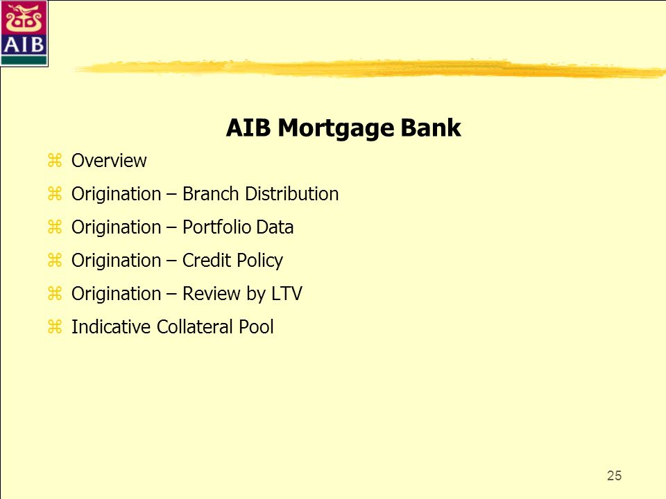 25 AIB Mortgage Bank zOverview zOrigination – Branch Distribution zOrigination – Portfolio Data zOrigination – Credit Policy zOrigination – Review by