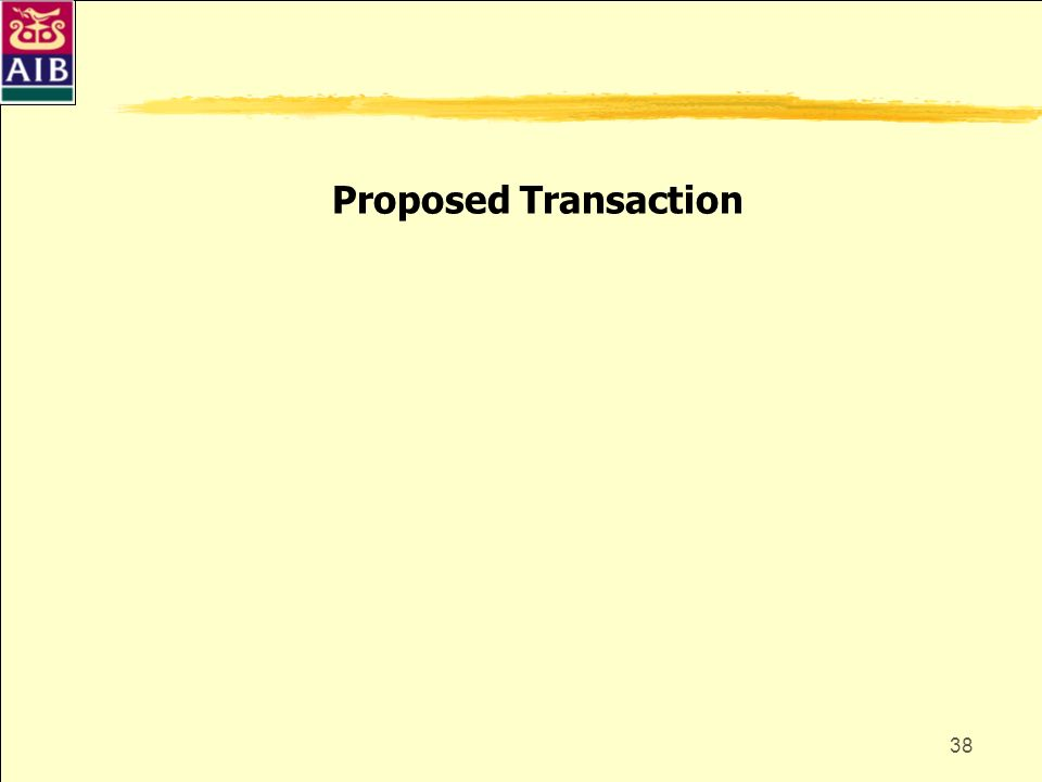 38 Proposed Transaction