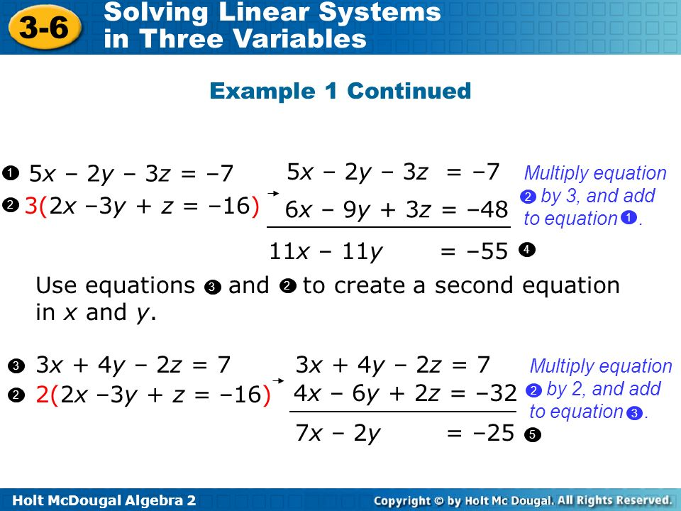 Holt McDougal Algebra 2 3-6 Solving Linear Systems in Three Variables Example 1 Continued 5x – 2y – 3z = –7 11x – 11y = –55 3(2x –3y + z = –16) 5x – 2