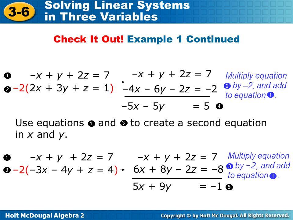 Holt McDougal Algebra 2 3-6 Solving Linear Systems in Three Variables –x + y + 2z = 7 –5x – 5y = 5 –2(2x + 3y + z = 1) –4x – 6y – 2z = –2 1 2 1 4 5x +