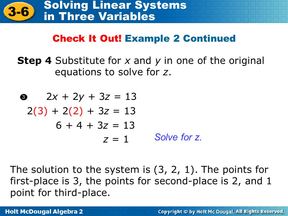 Holt McDougal Algebra 2 3-6 Solving Linear Systems in Three Variables Step 4 Substitute for x and y in one of the original equations to solve for z. z