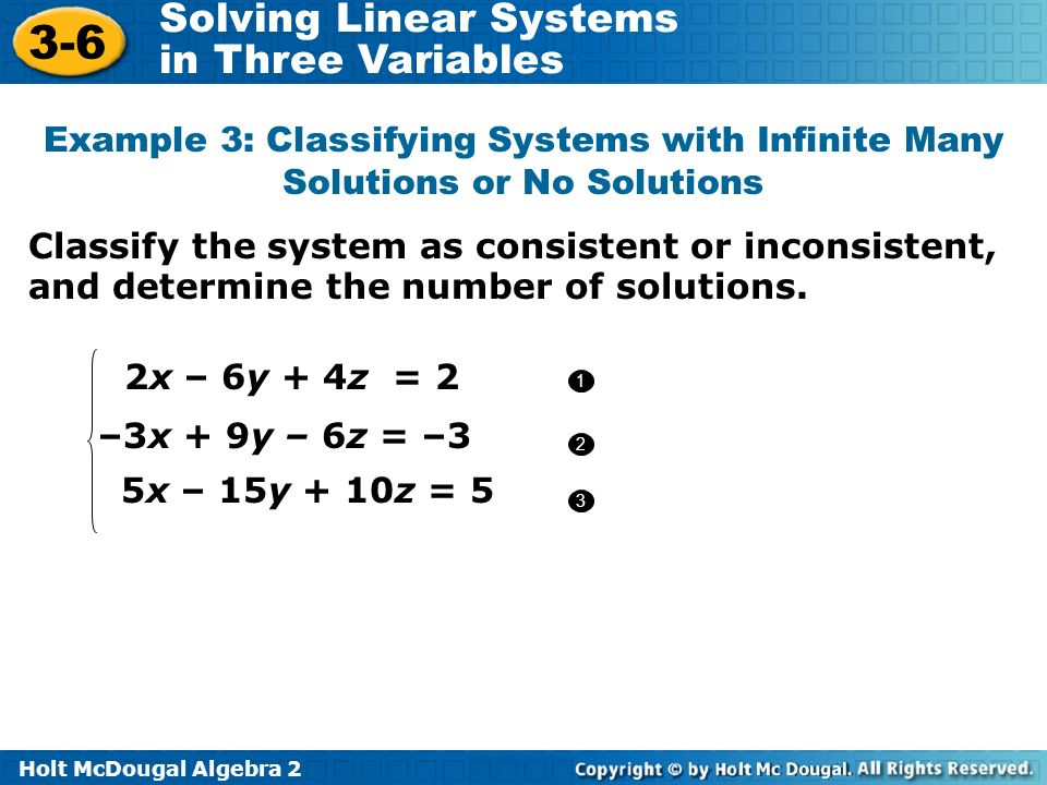 Holt McDougal Algebra 2 3-6 Solving Linear Systems in Three Variables Classify the system as consistent or inconsistent, and determine the number of s