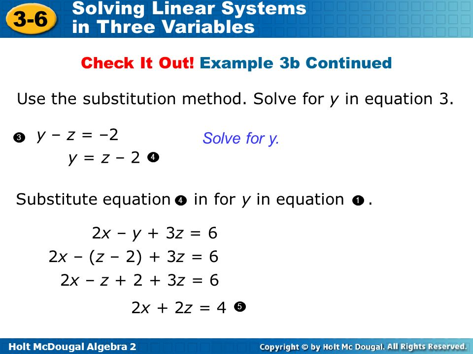 Holt McDougal Algebra 2 3-6 Solving Linear Systems in Three Variables y – z = –2 y = z – 2 3 Solve for y. Use the substitution method. Solve for y in