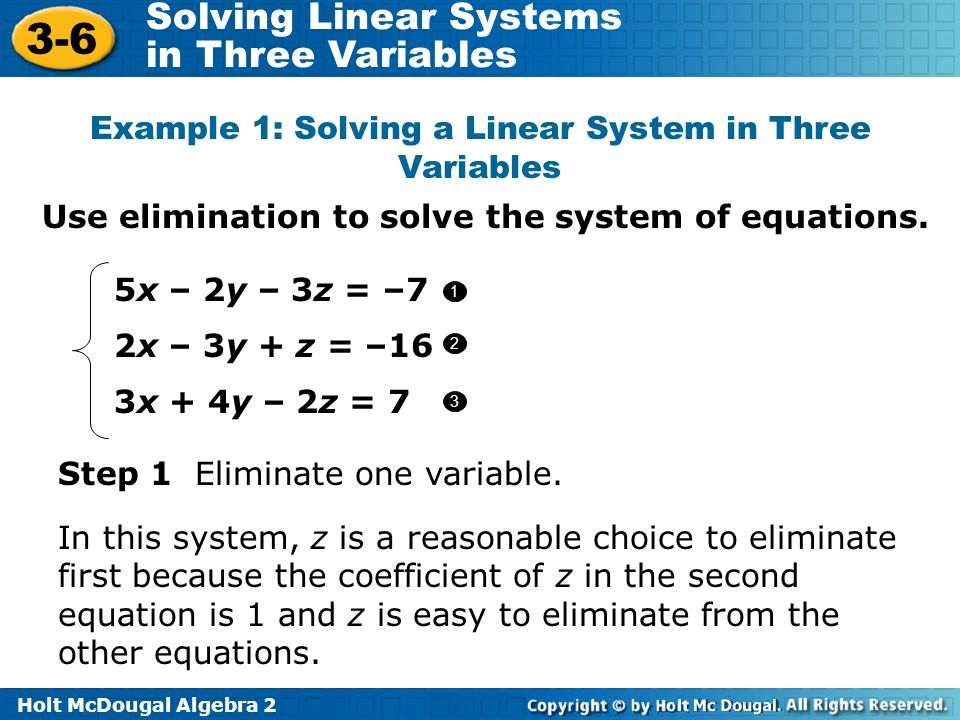 Holt McDougal Algebra 2 3-6 Solving Linear Systems in Three Variables Use elimination to solve the system of equations. Example 1: Solving a Linear Sy