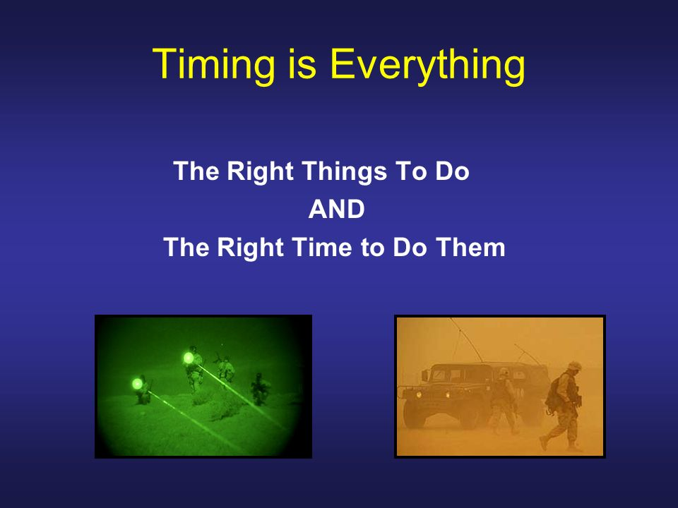 Timing is Everything The Right Things To Do AND The Right Time to Do Them