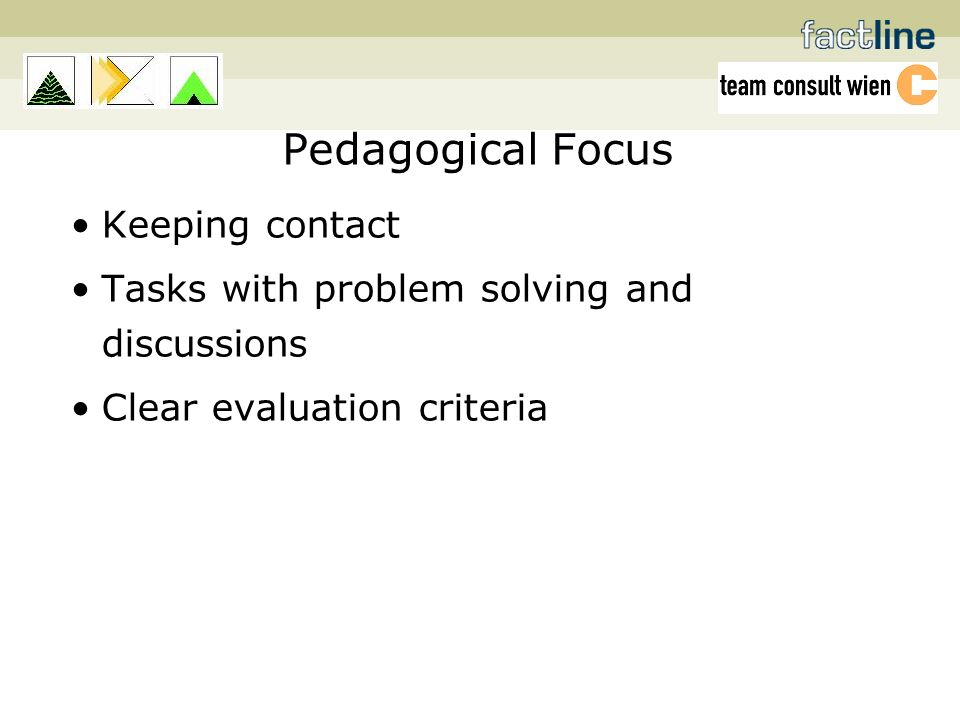 Pedagogical Focus Keeping contact Tasks with problem solving and discussions Clear evaluation criteria