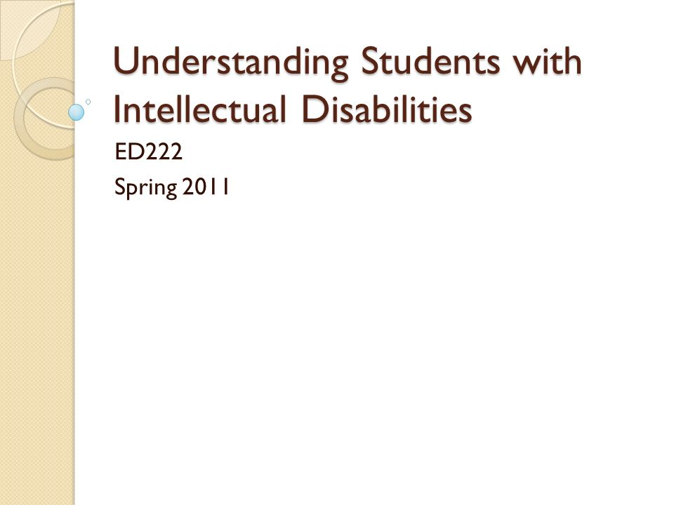 Understanding Students with Intellectual Disabilities ED222 Spring 2011