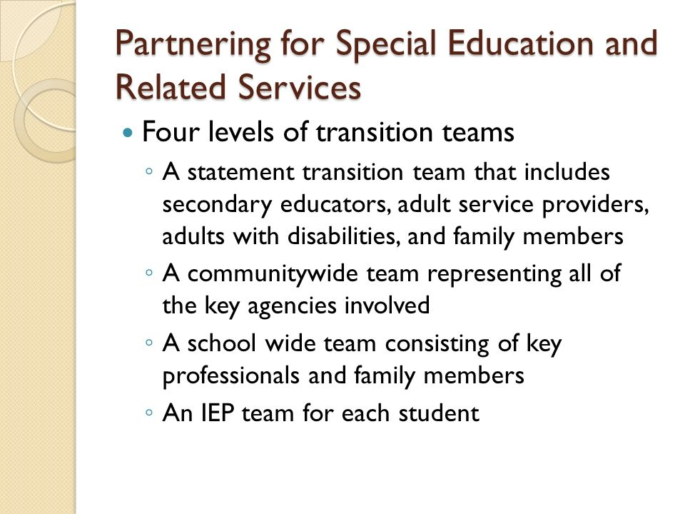 Partnering for Special Education and Related Services Four levels of transition teams A statement transition team that includes secondary educators, a