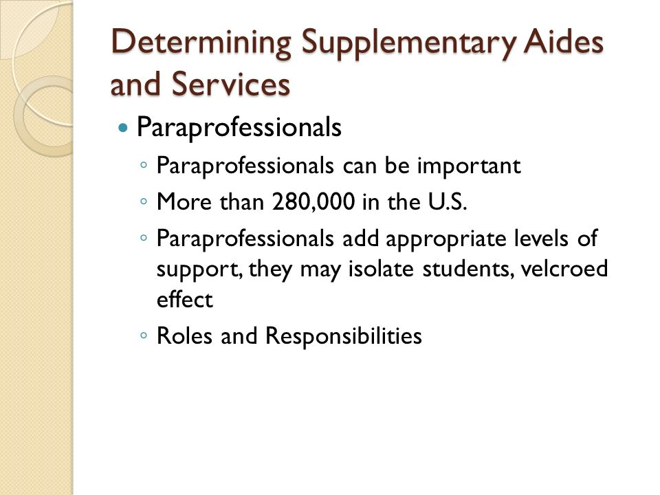 Determining Supplementary Aides and Services Paraprofessionals Paraprofessionals can be important More than 280,000 in the U.S. Paraprofessionals add