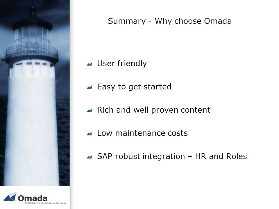 Summary - Why choose Omada User friendly Easy to get started Rich and well proven content Low maintenance costs SAP robust integration – HR and Roles