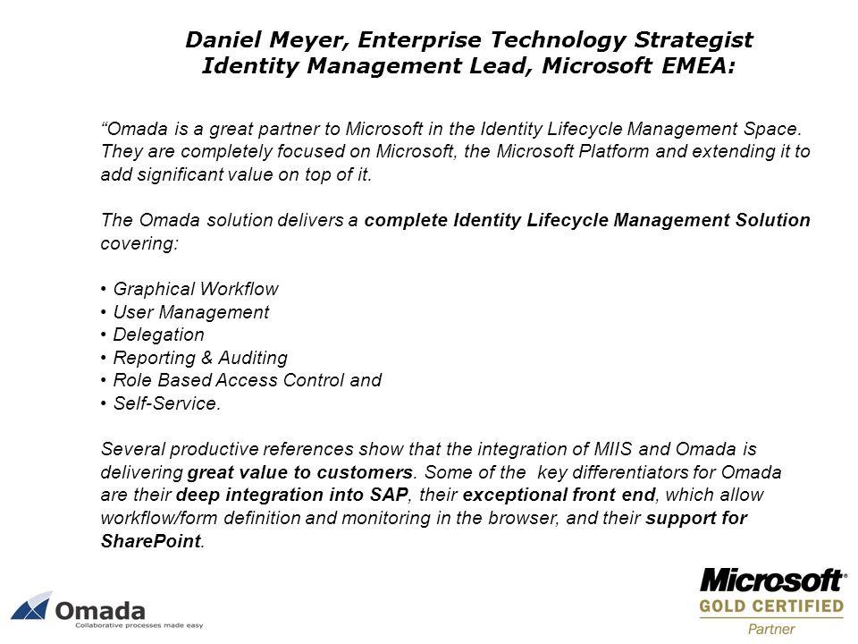 Daniel Meyer, Enterprise Technology Strategist Identity Management Lead, Microsoft EMEA: Omada is a great partner to Microsoft in the Identity Lifecyc