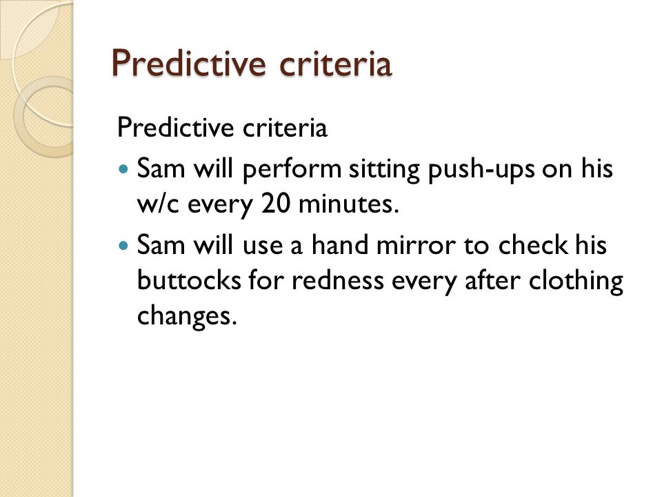 Predictive criteria Sam will perform sitting push-ups on his w/c every 20 minutes.