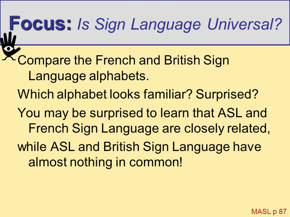 Focus: Focus: Is Sign Language Universal? Compare the French and British Sign Language alphabets. Which alphabet looks familiar? Surprised? You may be