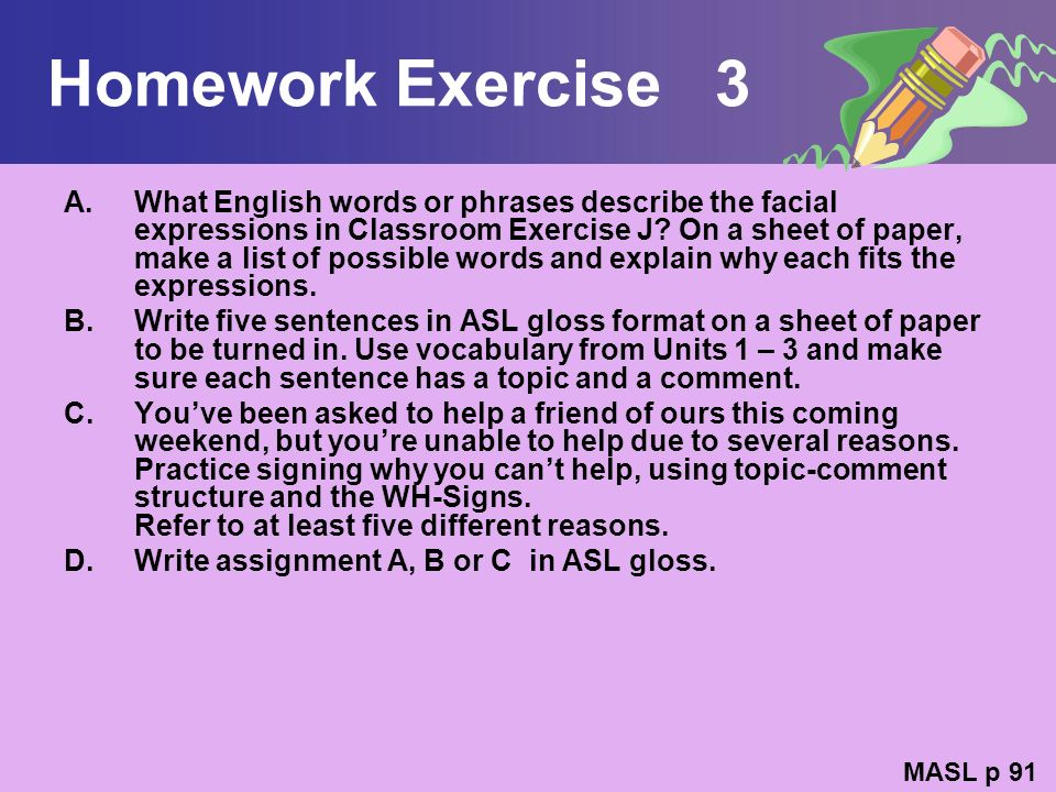 Homework Exercise 3 A.What English words or phrases describe the facial expressions in Classroom Exercise J? On a sheet of paper, make a list of possi