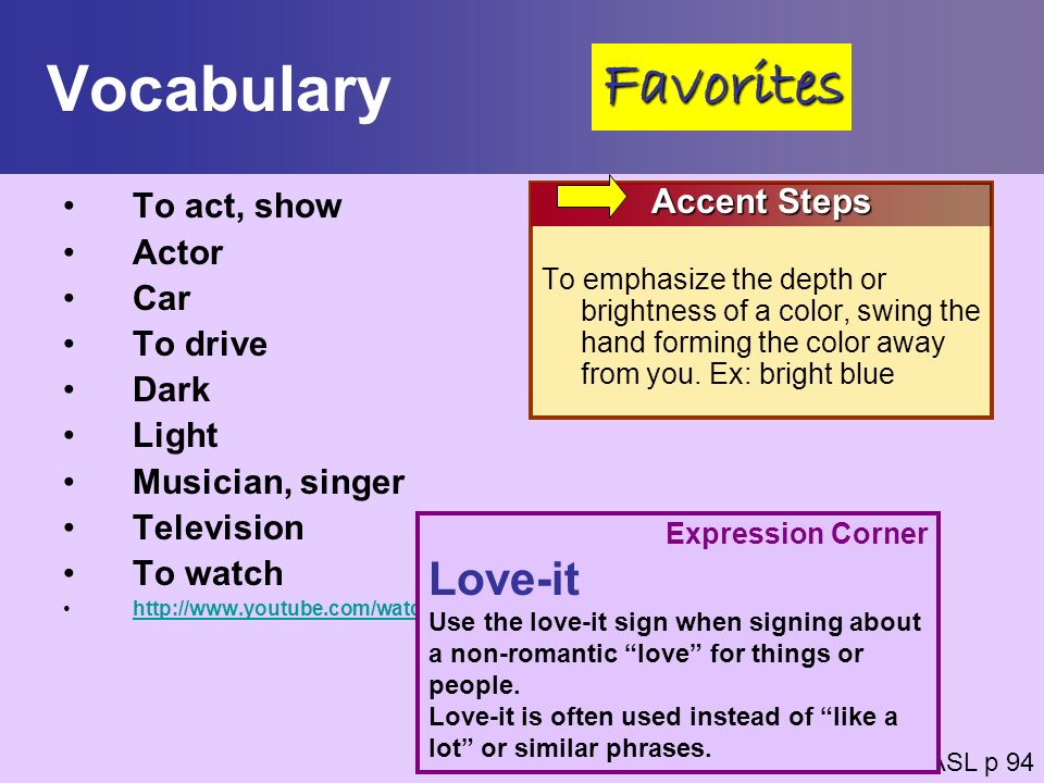 Vocabulary To act, show Actor Car To drive Dark Light Musician, singer Television To watch http://www.youtube.com/watch?v=CpV-y8n-RV0&feature=related