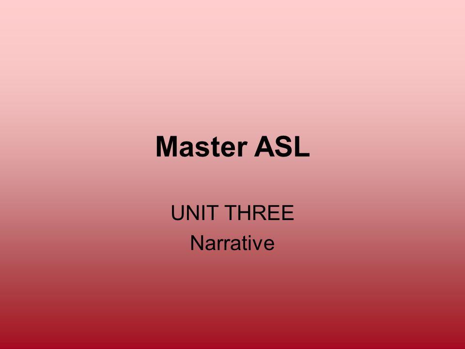 Master ASL UNIT THREE Narrative