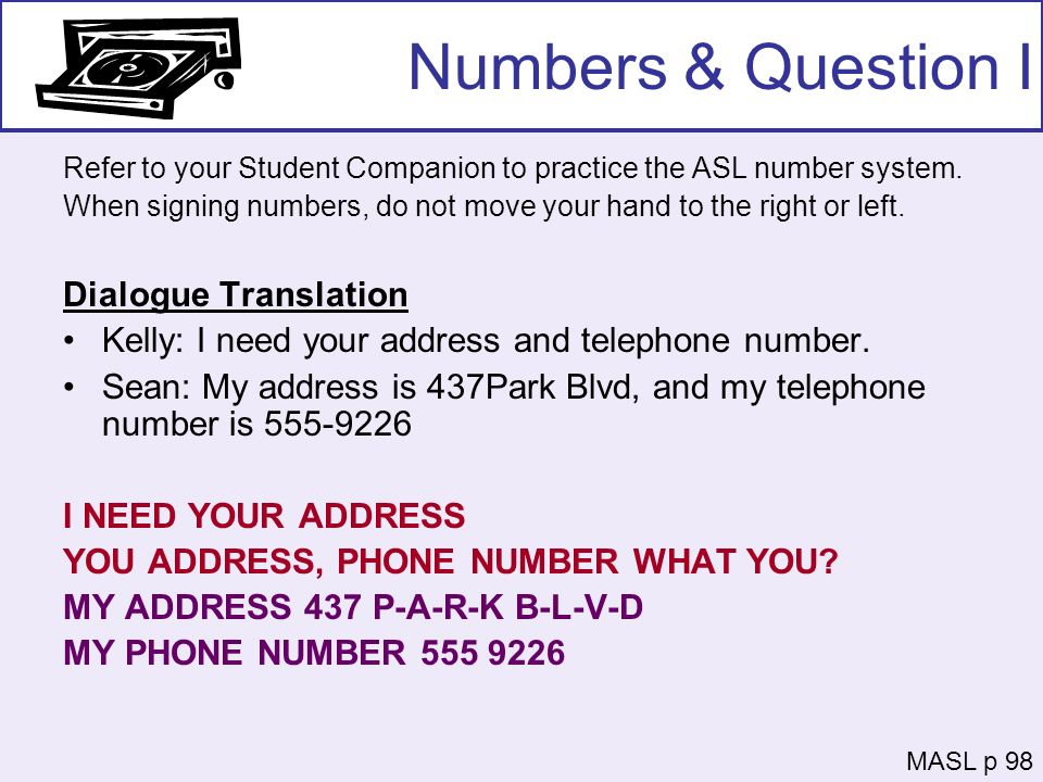 Numbers & Question I Refer to your Student Companion to practice the ASL number system. When signing numbers, do not move your hand to the right or le