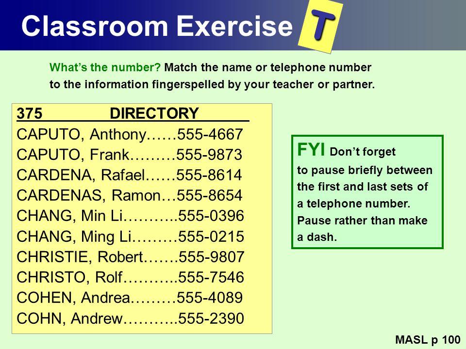 Classroom Exercise 375DIRECTORY CAPUTO, Anthony……555-4667 CAPUTO, Frank………555-9873 CARDENA, Rafael……555-8614 CARDENAS, Ramon…555-8654 CHANG, Min Li………