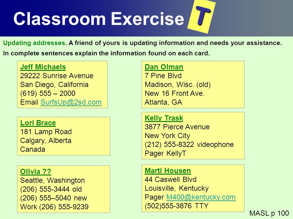 Classroom Exercise MASL p 100 T Updating addresses. A friend of yours is updating information and needs your assistance. In complete sentences explain
