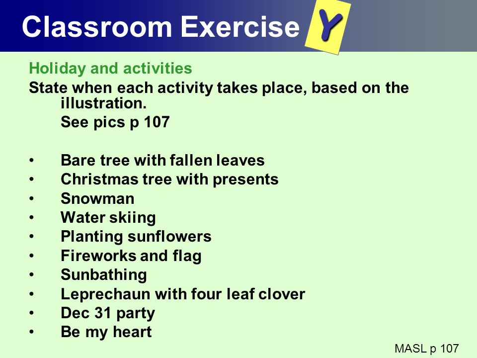 Classroom Exercise Holiday and activities State when each activity takes place, based on the illustration. See pics p 107 Bare tree with fallen leaves