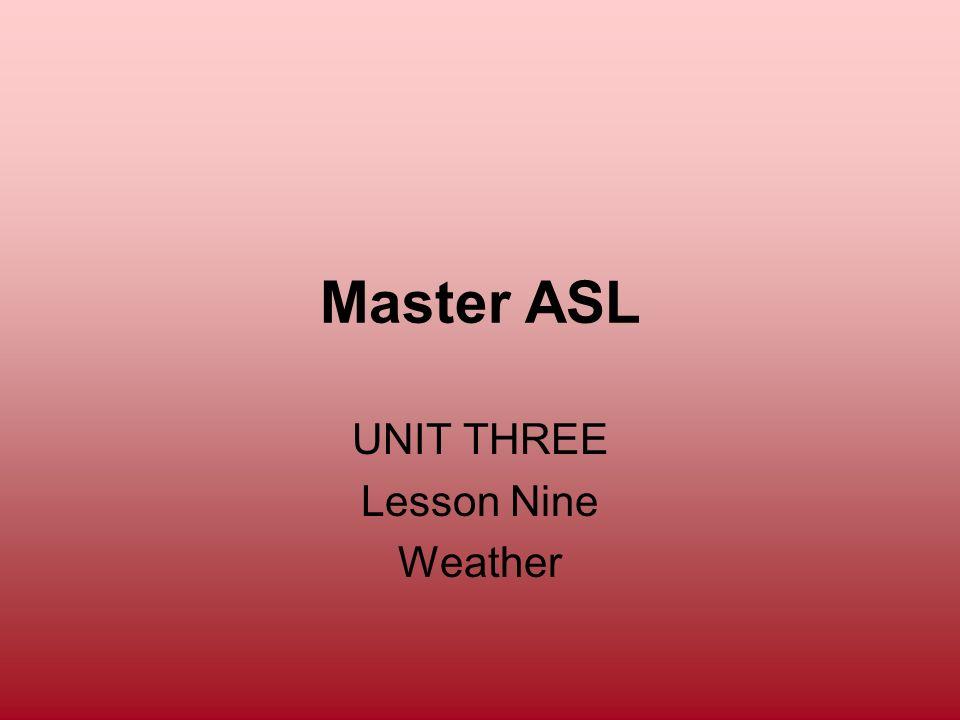 Master ASL UNIT THREE Lesson Nine Weather